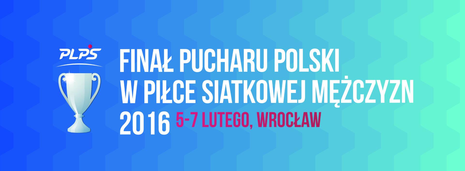 Finał Pucharu Polski w piłce siatkowej mężczyzn 2016 we Wrocławiu!