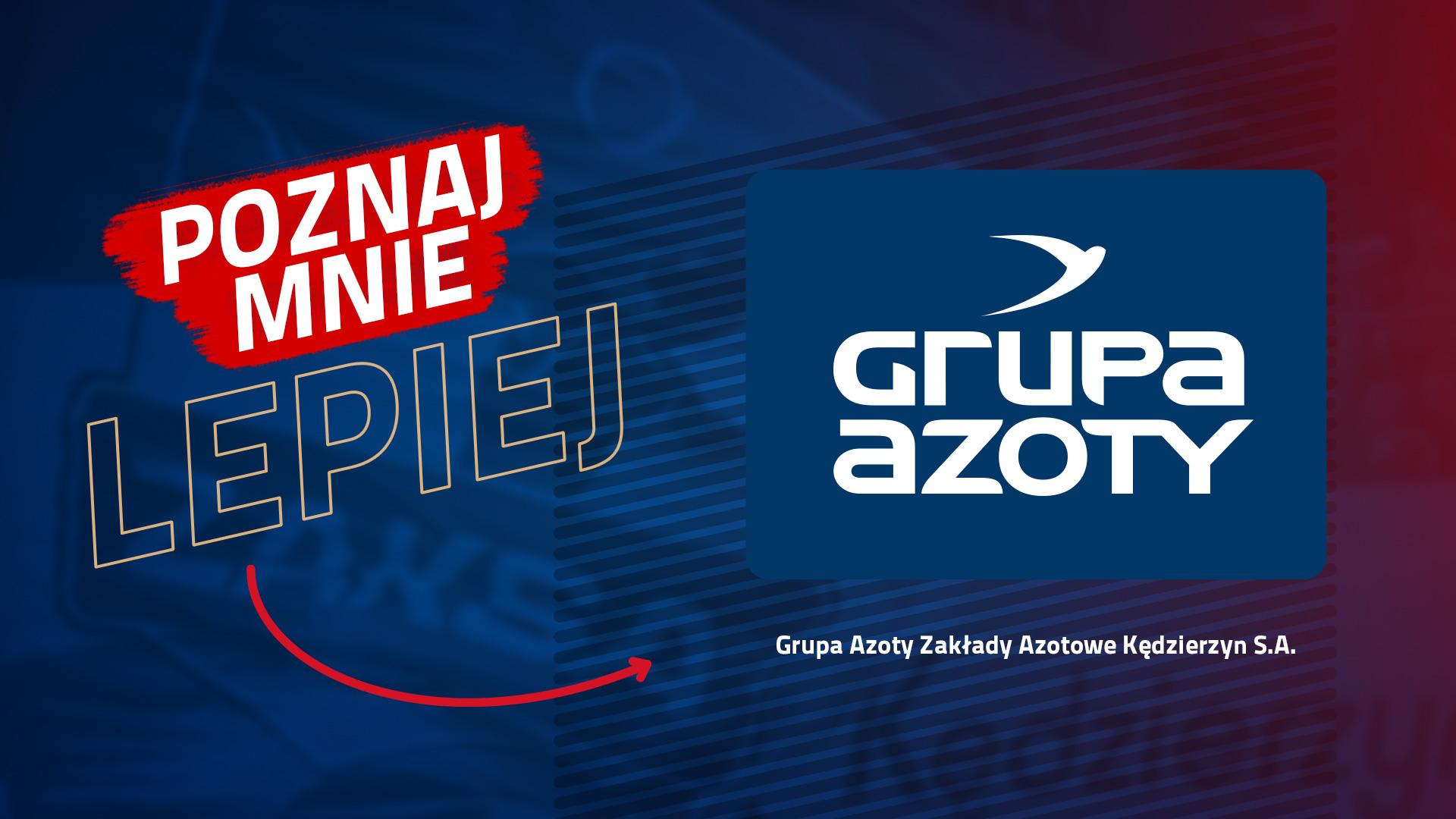 Poznaj mnie lepiej: Grupa Azoty Zakłady Azotowe Kędzierzyn S.A.